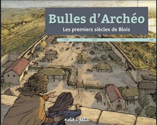 BULLES D'ARCHEO LES PREMIERS SIECLES DE BLOIS