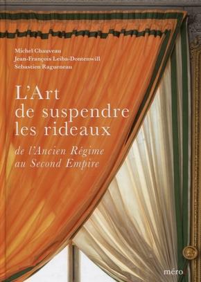 L'ART DE SUSPENDRE LES RIDEAUX - DE L'ANCIEN REGIME AU SECOND EMPIRE