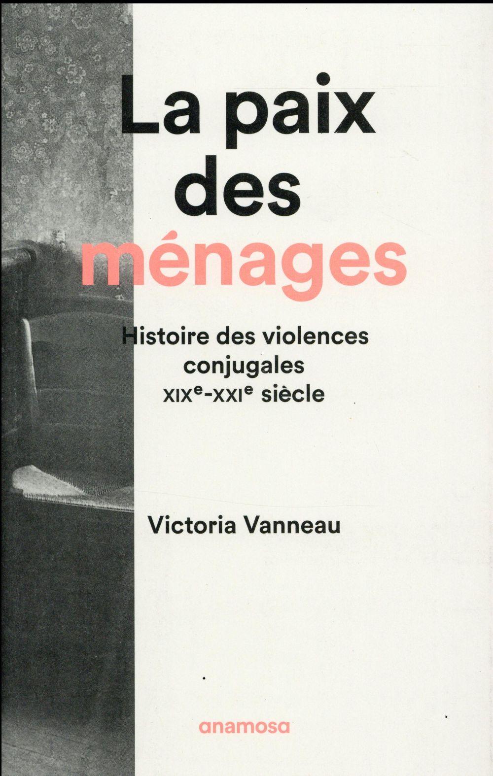 LA PAIX DES MENAGES. HISTOIRE DES VIOLENCES CONJUGALES, XIXE-XXIE SIECLES
