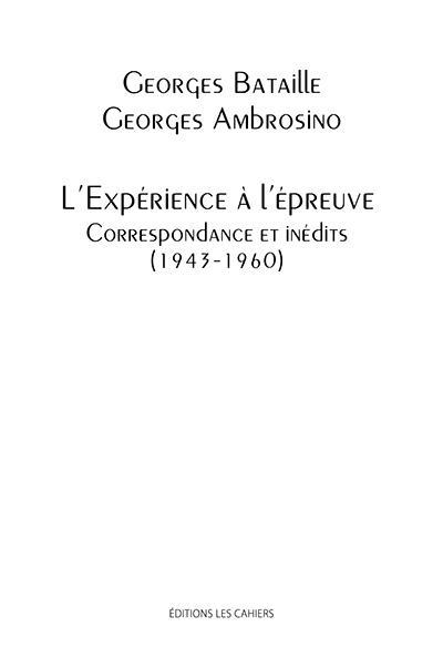 L'EXPERIENCE A L'EPREUVE, CORRESPONDANCE ET INEDITS (1943-1960)