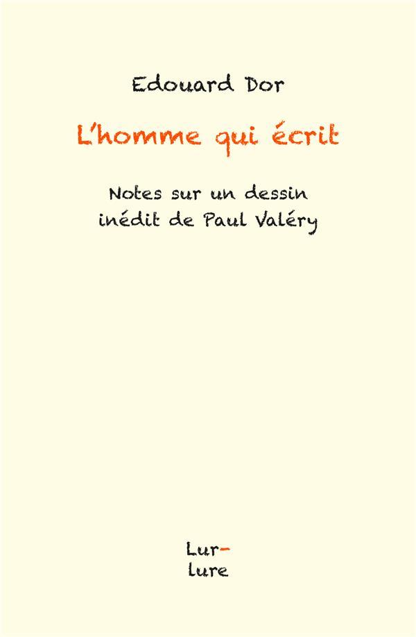 L'HOMME QUI ECRIT. NOTES SUR UN DESSIN DE PAUL VALERY