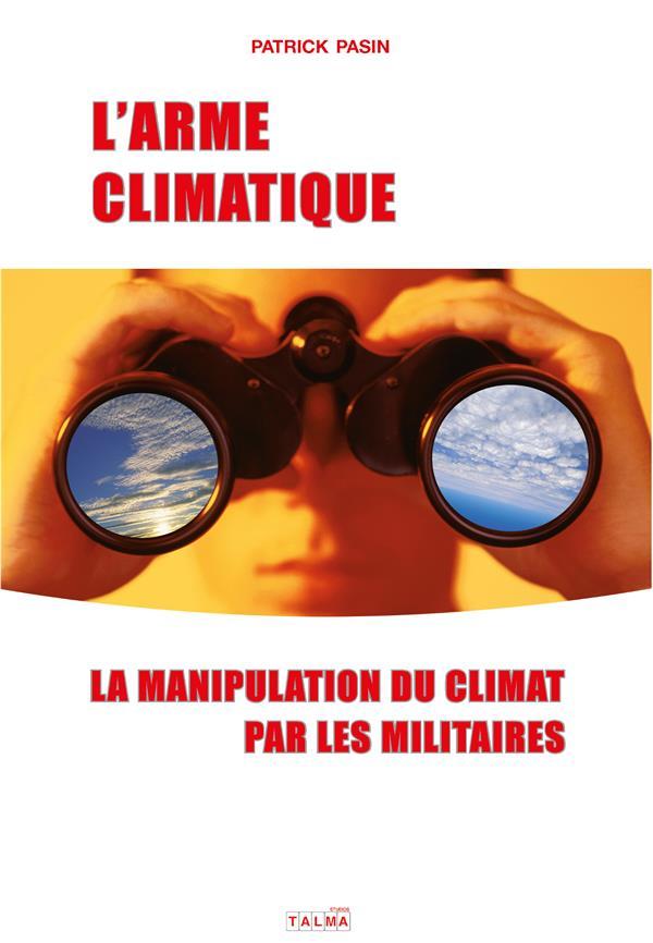 L'ARME CLIMATIQUE - LA MANIPULATION DU CLIMAT PAR LES MILITAIRES