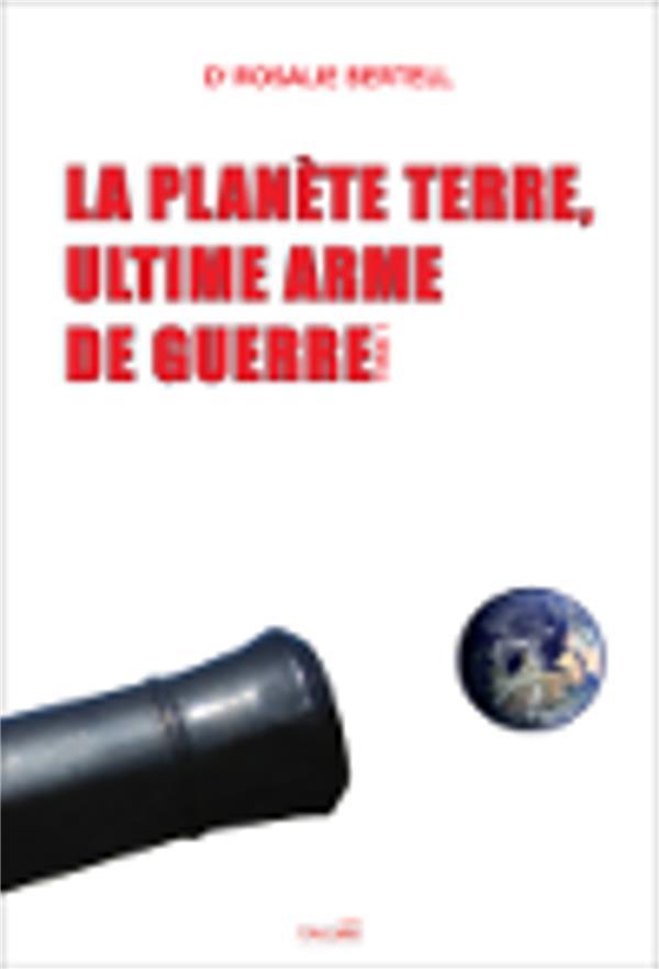 LA PLANETE TERRE, ULTIME ARME DE GUERRE - TOME 1