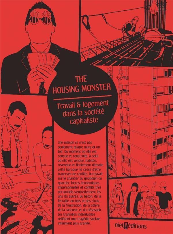 THE HOUSING MONSTER - TRAVAIL & LOGEMENT EN SOCIETE CAPITALISTE