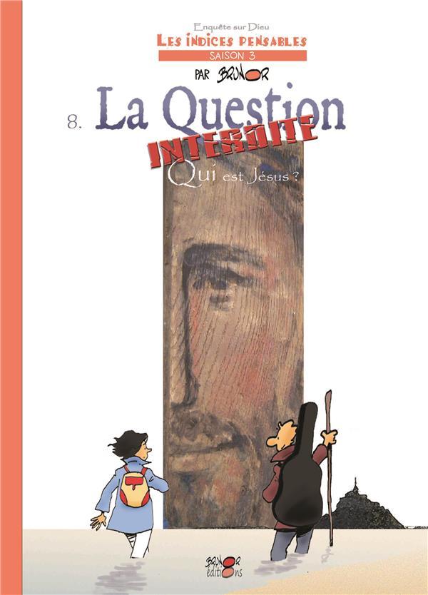 LES INDICES-PENSABLES T8 - LA QUESTION INTERDITE. QUI EST JESUS? (SAISON 3)