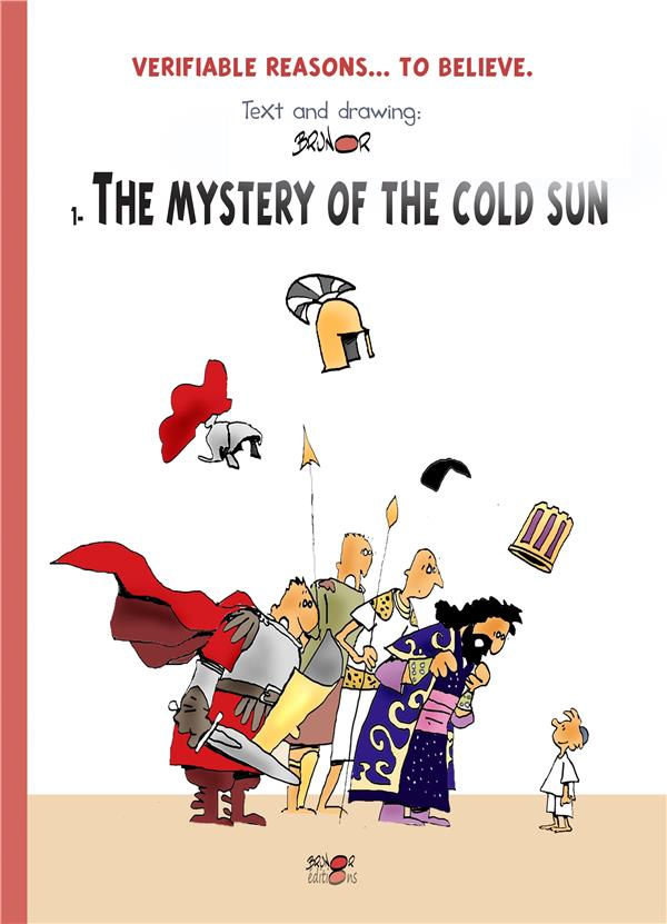 VERIFIABLE REASONS... TO BELIEVE. THE MYSTERY OF THE COLD SUN