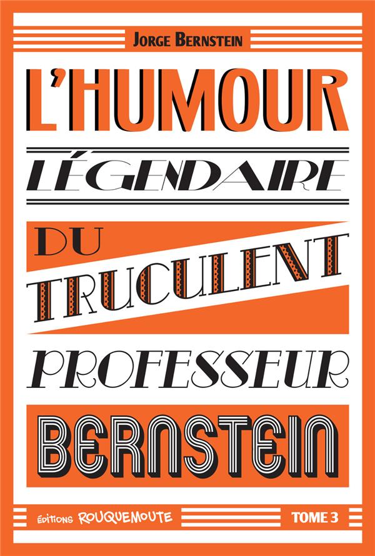 L'HUMOUR LEGENDAIRE DU TRUCULENT PROFESSEUR BERNSTEIN - TOME 3