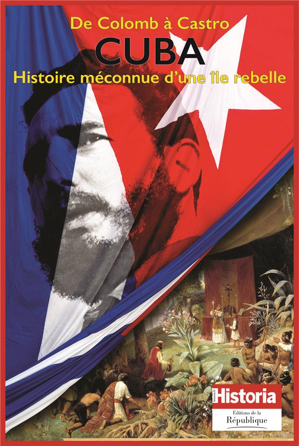 CUBA DE COLOMB  L HISTOIRE  D UNE ILE REBELLE