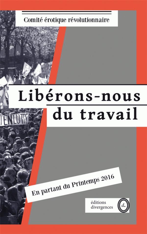LIBERONS-NOUS DU TRAVAIL - EN PARTANT DU PRINTEMPS 2016