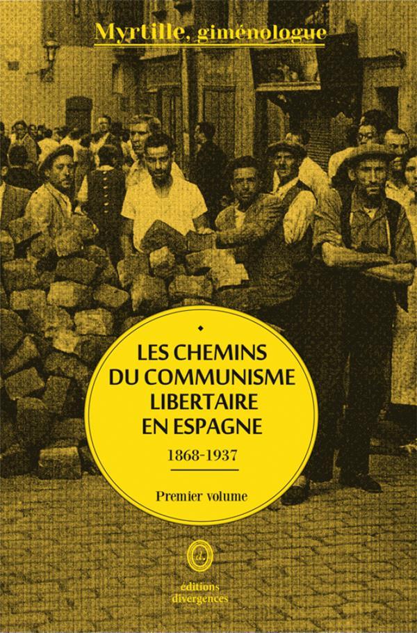 CHEMINS DU COMMUNISME LIBERTAIRE EN ESPAGNE T01 (LES) - 1868-1937