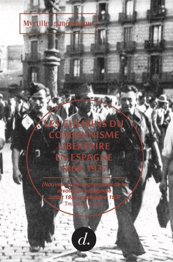 CHEMINS DU COMMUNISME LIBERTAIRE EN ESPAGNE T03 (LES) - 1868-1937