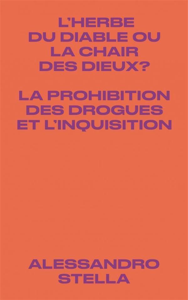HERBE DU DIABLE OU LA CHAIR DES DIEUX ? (L') - LA PROHIBITION DES DROGUES ET L'INQUISITION