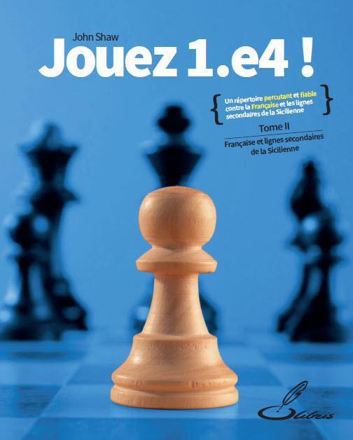 JOUEZ 1.E4!, TOME II - LA FRANCAISE ET LES LIGNES SECONDAIRES DE LA SICILIENNE