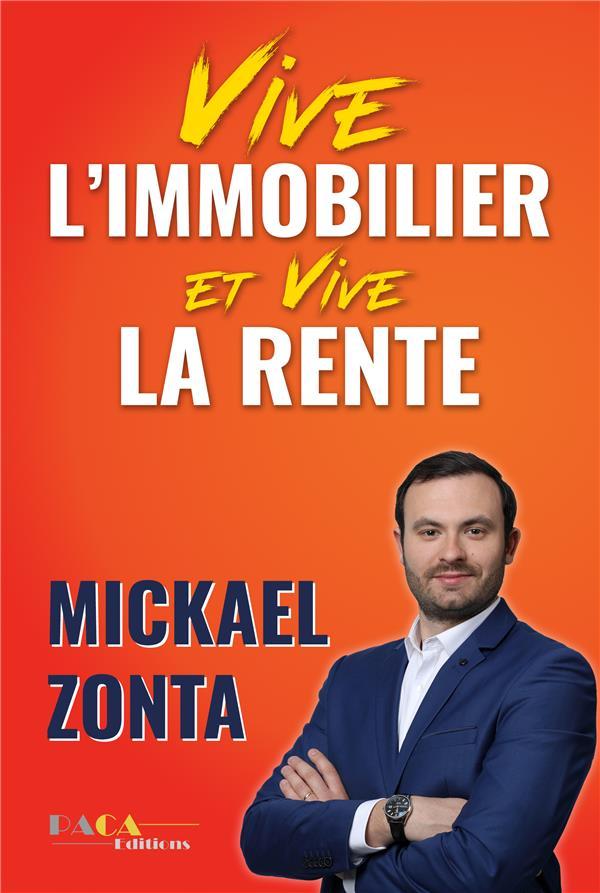 VIVE L'IMMOBILIER ! ET VIVE LA RENTE ! - CREER UN EMPIRE IMMOBILIER GRACE A L'INVESTISSEMENT LOCATIF