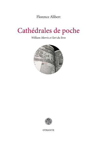 CATHEDRALES DE POCHE,  WILLIAM MORRIS ET L ART DU LIVRE