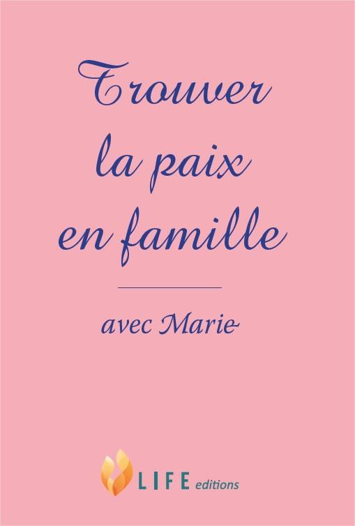 TROUVER LA PAIX EN FAMILLE AVEC MARIE