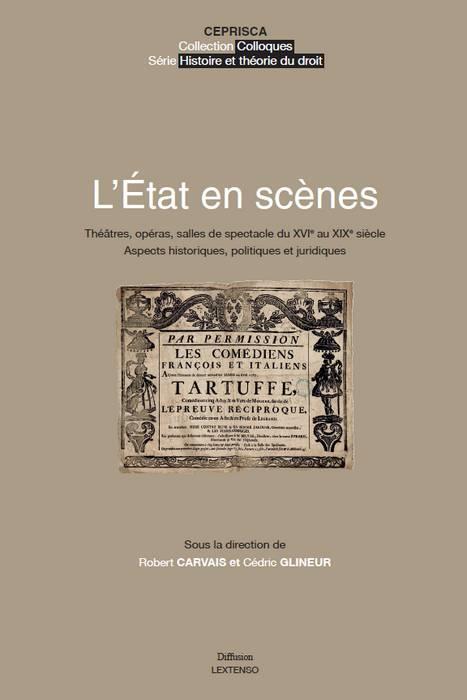 L ETAT EN SCENES - THEATRES, OPERAS, SALLES DE SPECTACLE DU XVIE AU XIXE SIECLE.ASPECTS HISTORIQUES