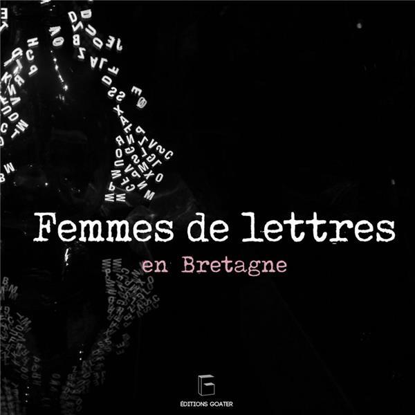 FEMMES DE LETTRES EN BRETAGNE - MATRIMOINE LITTERAIRE ET ITINERAIRES DE LECTURE