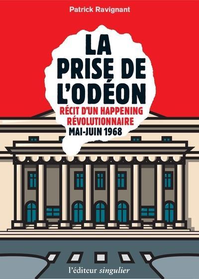 LA PRISE DE L'ODEON - RECIT D'UN HAPPENING REVOLUTIONNAIRE MAI-JUIN 1968